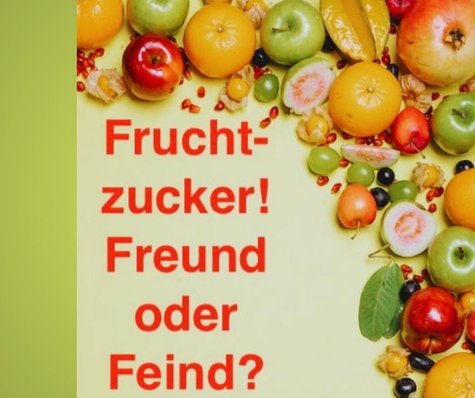 fruchtzucker freund oder feind